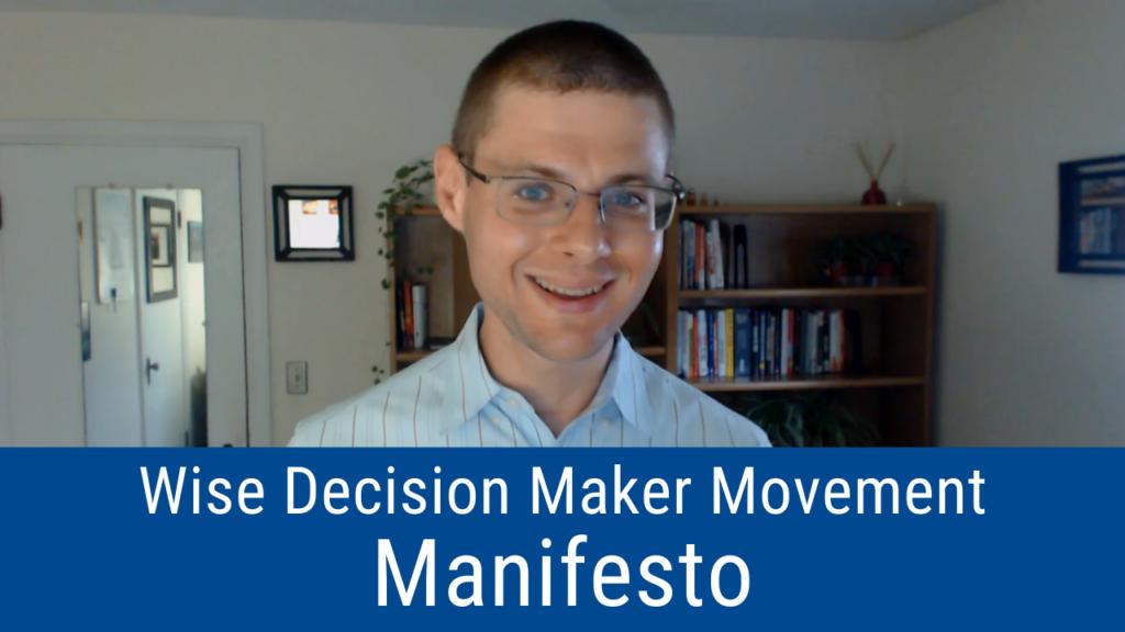 "Wise Decision Maker Movement Manifesto (Videocast and Podcast of the ""Wise Decision Maker Show"")"