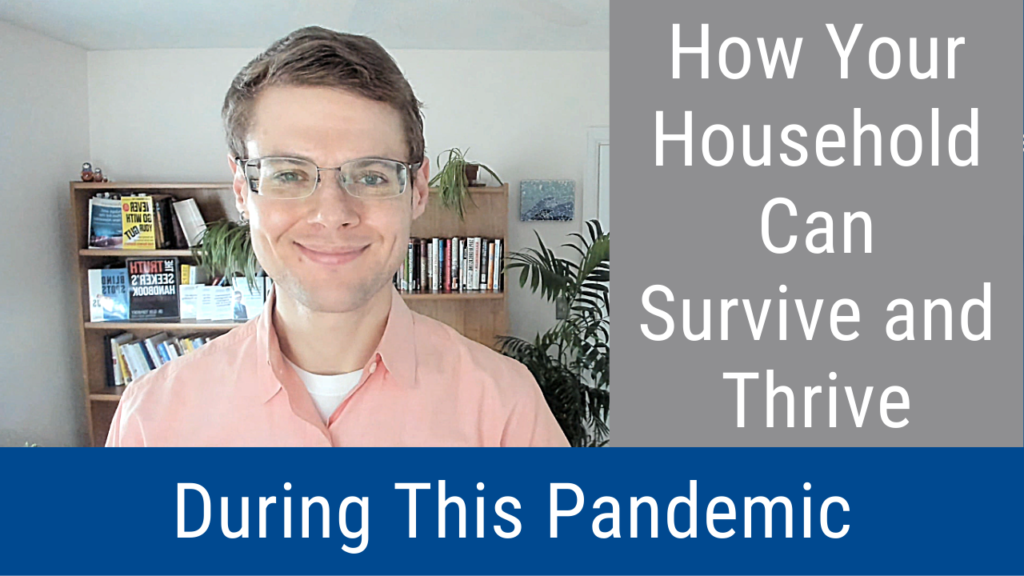 How Your Household Can Survive and Thrive During This Pandemic (Video and Podcast)