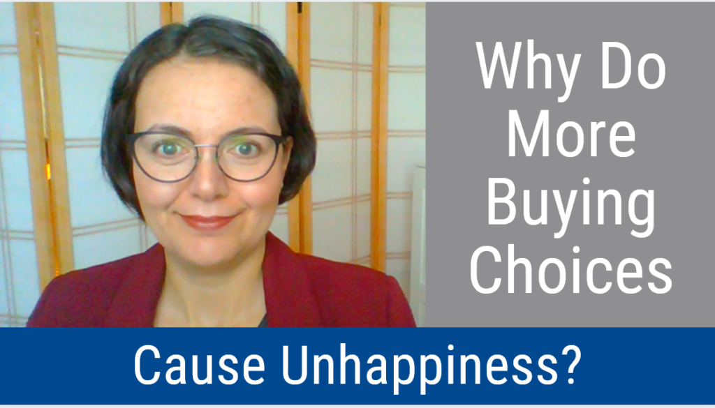 Why Do More Buying Choices Cause Unhappiness? (Video and Podcast)