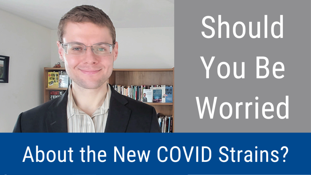 Should You Be Worried About the New COVID Strains? (Video and Podcast)
