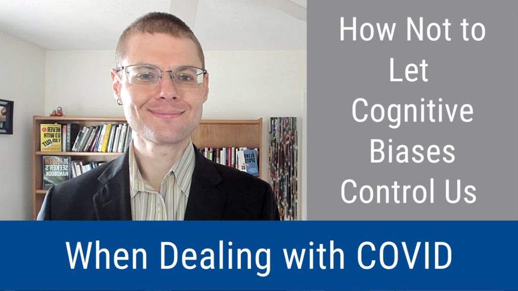 How Not to Let Cognitive Biases Control Us When Dealing with COVID (Video and Podcast)