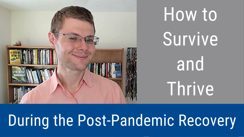How to Survive and Thrive During the Post-Pandemic Recovery (Video and Podcast)