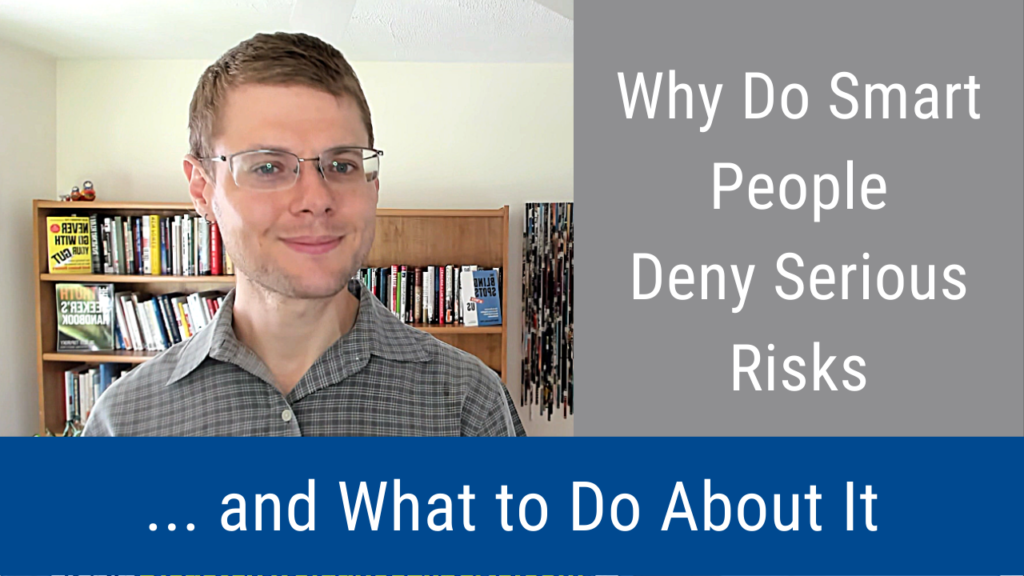 Why Do Smart People Deny Serious Risks (and What to Do About It) (Video and Podcast)