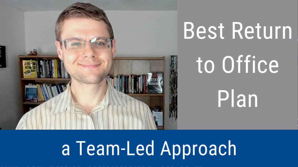 Best Return to Office Plan: A Team-Led Approach (Video and Podcast)