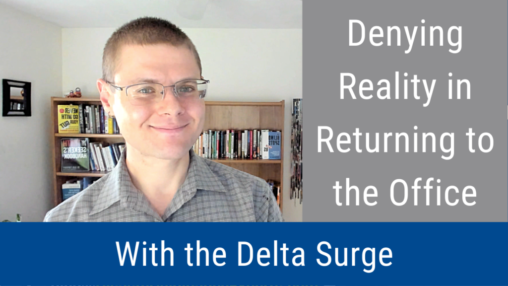 Denying Reality in Returning to the Office With the Delta Surge (Video and Podcast)