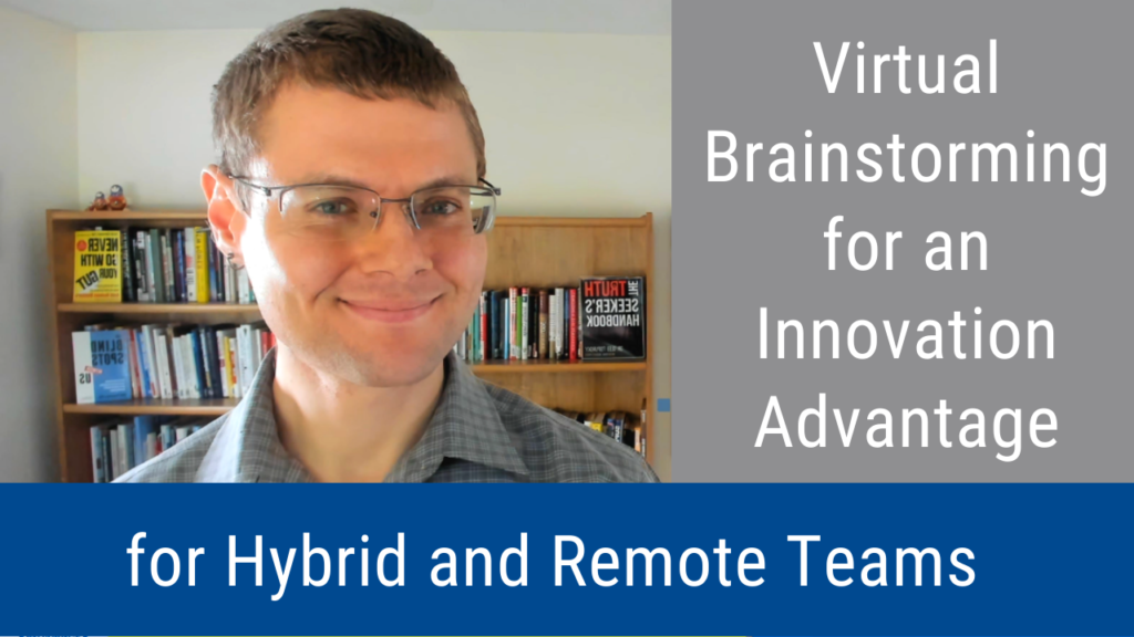 Virtual Brainstorming for an Innovation Advantage for Hybrid and Remote Teams in the Future of Work (Video & Podcast)